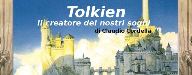 TOLKIEN, IL CREATORE DEI NOSTRI SOGNI