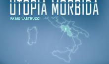 """""""Utopia Morbida"""" di Fabio Lastrucci."""